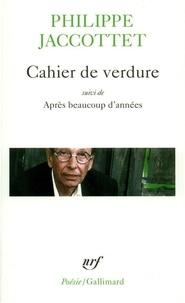 Philippe Jaccottet - Cahier de verdure - Suivi de Après beaucoup d'années.