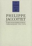 Philippe Jaccottet - Ecrits pour papier journal - Chroniques 1951-1970.