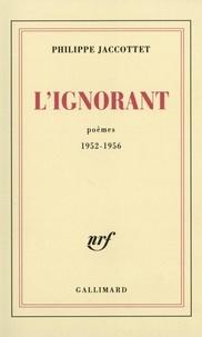 Philippe Jaccottet - L'ignorant - 1952-1956.