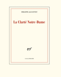 Philippe Jaccottet - La clarté Notre-Dame.