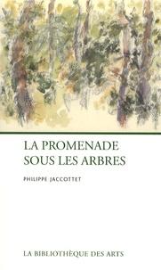Philippe Jaccottet - La promenade sous les arbres.