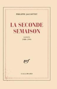 Philippe Jaccottet - La seconde semaison - Carnets 1980-1994.