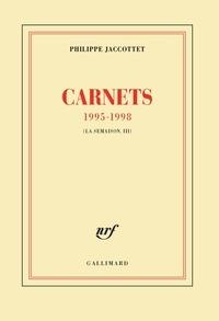 Philippe Jaccottet - La semaison - Tome 3, Carnets 1995-1998.
