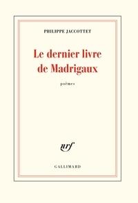 Philippe Jaccottet - Le dernier livre de Madrigaux.