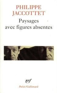 Philippe Jaccottet - Paysages avec figures absentes.