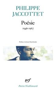 Philippe Jaccottet - Poésie - 1946-1967.