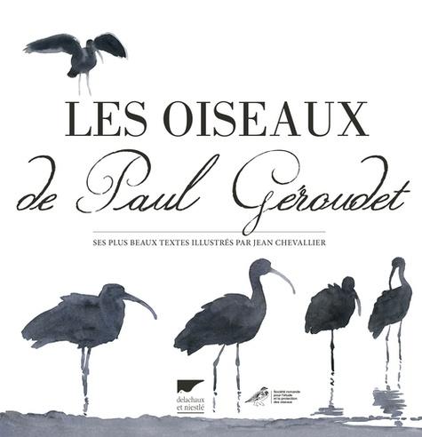 Philippe-Jacques Dubois et Jean Chevallier - Les oiseaux de Paul Géroudet - Ses plus beaux textes illustrés par Jean Chevallier.