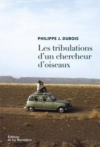 Philippe-Jacques Dubois - Les tribulations d'un chercheur d'oiseaux.