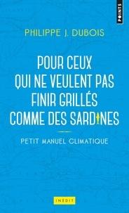 Philippe-Jacques Dubois - Petit manuel climatique pour ceux qui ne veulent pas finir grillés comme des sardines.