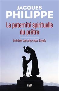 Philippe Jacques - La paternité spirituelle du prêtre - Un trésor dans des vases d'argile.