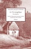 Philippe-Jacques Spener - La Vie évangelique - Pia desideria.