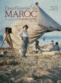 Philippe Jacquier et Marion Pranal - Dans l'intimité du Maroc - Photographies de Gabriel Veyre, 1901-1936.