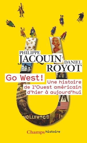 Philippe Jacquin et Daniel Royot - Go West ! - Une histoire de l'Ouest américain d'hier à aujourd'hui.