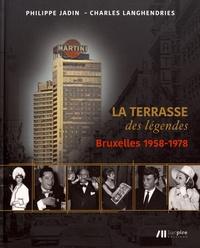 Philippe Jadin et Charles Langhendries - Martini Center : la terrasse des légendes - Bruxelles 1958-1978.