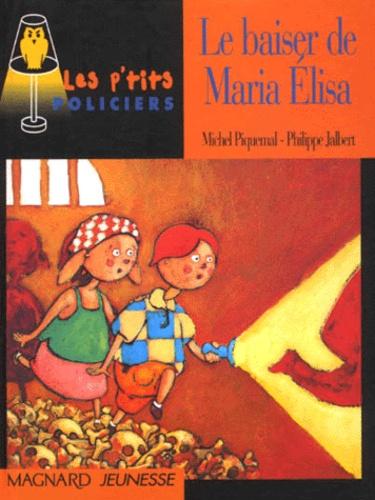 Philippe Jalbert et Michel Piquemal - Le baiser de Maria Elisa.