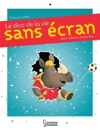 Philippe Jalbert - Le dico de la vie sans écran - Pour les enfants, et pas que....