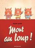 Philippe Jalbert - Mort au loup !.