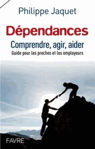 Dépendances : comprendre, agir, aider - Guide à lusage des proches et des employeurs.pdf