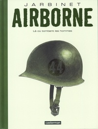 Philippe Jarbinet - Airborne 44 Tome 1 : Là où tombent les hommes.