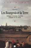 Philippe Jarnoux - Les bourgeois et la terre - Fortunes et stratégies foncières à Rennes au XVIIIe siècle.