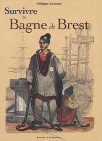 Philippe Jarnoux - Survivre au bagne de Brest.
