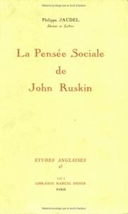 Philippe Jaudel - La Pensée sociale de John Ruskin.