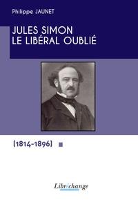 Philippe Jaunet - Jules Simon - Le libéral oublié.