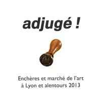 Philippe Jayet - Adjugé ! - Enchères et marché de l'art à Lyon et alentours 2013.