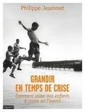 Philippe Jeammet - Grandir en temps de crise.