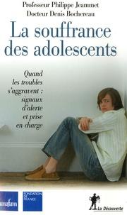 Philippe Jeammet et Denis Bochereau - La souffrance des adolescents - Quand les troubles d'aggravent : signaux d'alerte et prise en charge.