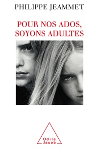 Philippe Jeammet - Pour nos ados, soyons adultes.