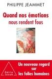 Philippe Jeammet - Quand nos émotions nous rendent fous - Un nouveau regard sur les folies humaines.