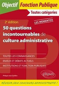 Philippe-Jean Quillien - 50 questions incontournables de culture administrative - Toutes catégories.