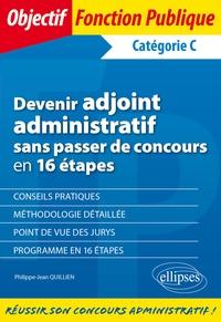 Devenir adjoint administratif sans passer de concours en 16 étapes - Catégorie C.pdf
