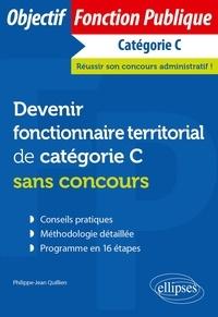 Philippe-Jean Quillien - Devenir fonctionnaire territorial de catégorie C sans concours.