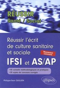 Philippe-Jean Quillien - Réussir l'écrit de culture sanitaire et sociale IFSI et AS/AP - Nouveaux concours.