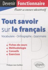 Philippe-Jean Quillien - Tout savoir sur le français - Vocabulaire, orthographe, grammaire.