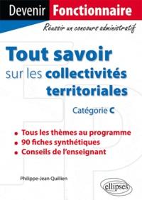 Philippe-Jean Quillien - Tout savoir sur les collectivités territoriales (catégorie C).