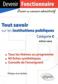 Philippe-Jean Quillien - Tout savoir sur les institutions publiques (catégorie C).