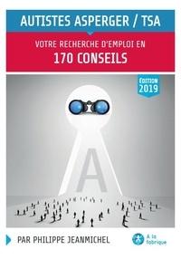 Philippe Jeanmichel - Autistes Asperger TSA : votre recherche d'emploi en 170 conseils.