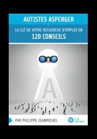 Philippe Jeanmichel - Autistes Asperger - La clé de votre recherche d'emploi en 120 conseils.