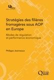 Philippe Jeanneaux - Stratégies des filières fromagères sous AOP en Europe - Modes de régulation et performance économique.