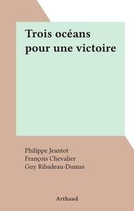 Philippe Jeantot et François Chevalier - Trois océans pour une victoire.