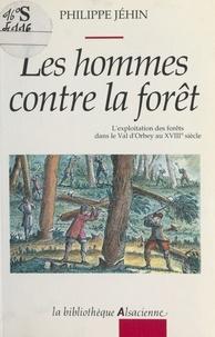 Philippe Jéhin - Les hommes contre la forêt : l'exploitation des forêts dans le Val d'Orbey au XVIIIe siècle.