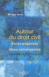 Philippe Jestaz - Autour du droit civil - Ecrits dispersés, idées convergentes.