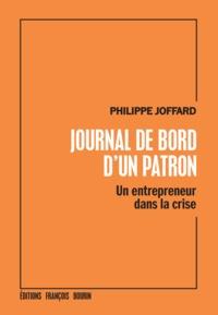 Philippe Joffard - Journal de bord d'un patron - Un entrepreneur dans la crise.
