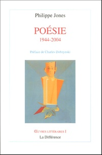 Philippe Jones - Poésie 1944-2004.