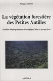Philippe Joseph - La végétation forestière des Petites Antilles - Synthèse biogéographique et écologique, bilan et perspectives.