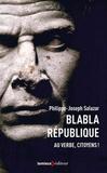 Philippe-Joseph Salazar - Blabla République - Au verbe, citoyens !.