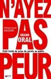 Philippe-Joseph Salazar - Grand Oral : Petit traité de prise de parole en public.